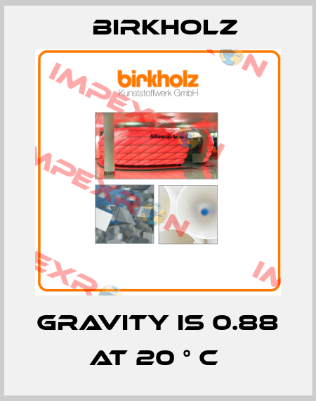 Birkholz-GRAVITY IS 0.88 AT 20 ° C  price